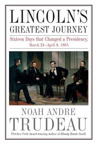 Noah Andre Trudeau Lincoln's Greatest Journey Sixteen Days That Changed A Presidency March 24