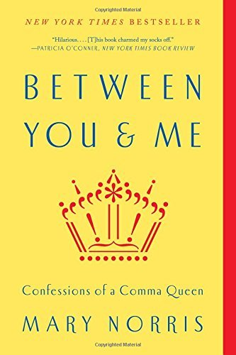 Mary Norris Between You & Me Confessions Of A Comma Queen