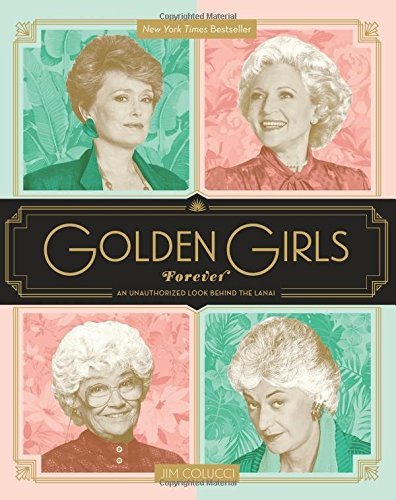 Jim Colucci Golden Girls Forever An Unauthorized Look Behind The Lanai
