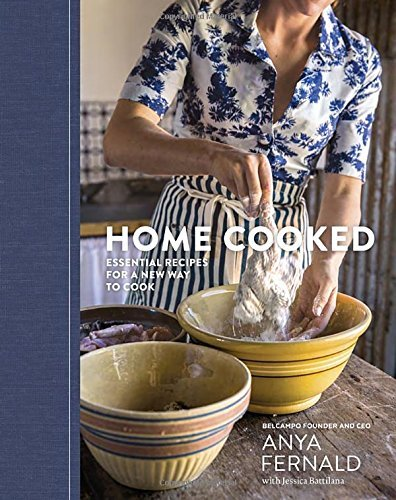 Anya Fernald Home Cooked Essential Recipes For A New Way To Cook