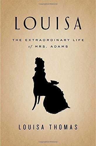 Louisa Thomas Louisa The Extraordinary Life Of Mrs. Adams