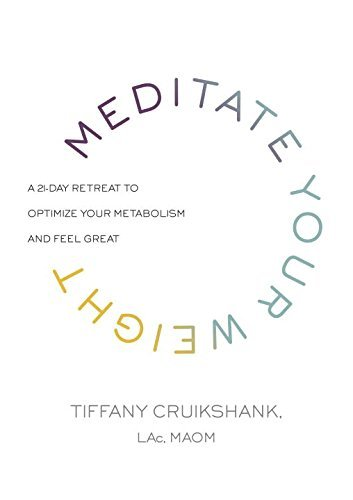 Tiffany Cruikshank Meditate Your Weight A 21 Day Retreat To Optimize Your Metabolism And