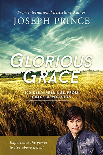 Joseph Prince Glorious Grace 100 Daily Readings From Grace Revolution