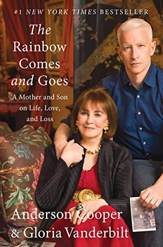 Anderson Cooper The Rainbow Comes And Goes A Mother And Son On Life Love And Loss