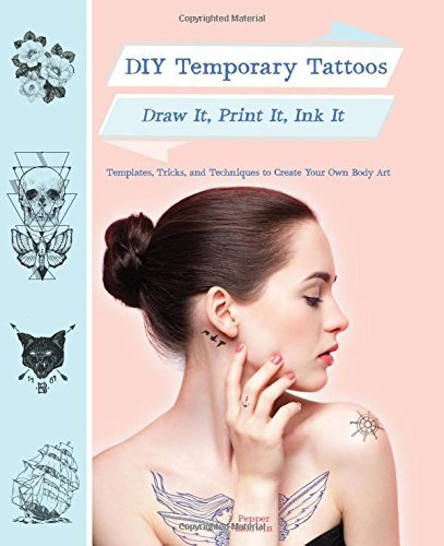 Pepper Baldwin Diy Temporary Tattoos Draw It Print It Ink It