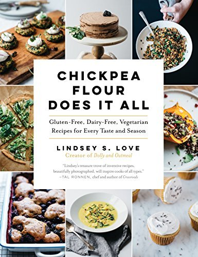 Lindsey S. Love Chickpea Flour Does It All Gluten Free Dairy Free Vegetarian Recipes For E