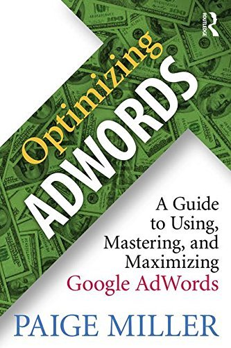 Paige Miller Optimizing Adwords A Guide To Using Mastering And Maximizing Googl