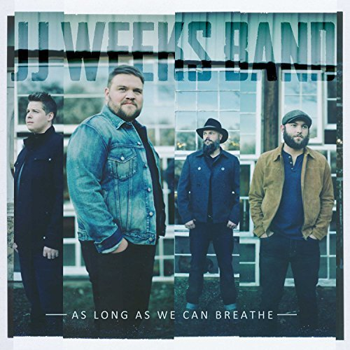 Jj Weeks Band As Long As We Can Breathe