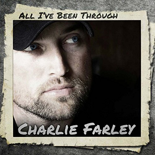 Charlie Farley All I've Been Through
