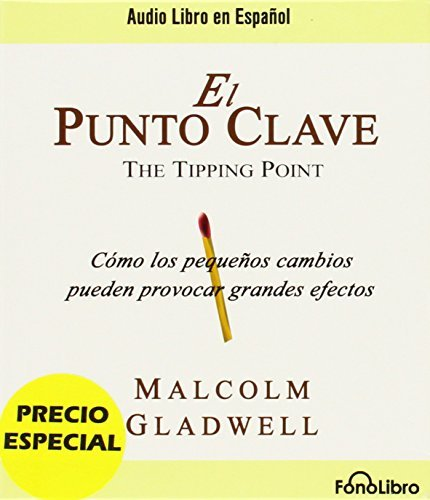 Malcom Gladwell El Punto Clave = The Tipping Point Abridged