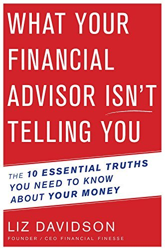 Liz Davidson What Your Financial Advisor Isn't Telling You The 10 Essential Truths You Need To Know About Yo