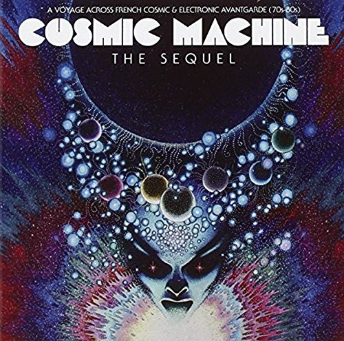 Cosmic Machine The Sequel A Voyage Across French Cosmic & Electronic Avantgarde (70s 80s) 70's 80's