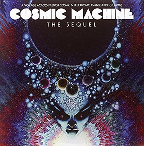 Cosmic Machine The Sequel A Voyage Across French Cosmic & Electronic Avantgarde (70s 80s) 70's 80's 2lp CD