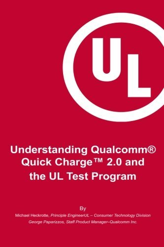 Michael Heckrotte Understanding Qualcomm(r) Quick Charge(tm) 2.0 And The Essential Guide For Getting Your Product Cert