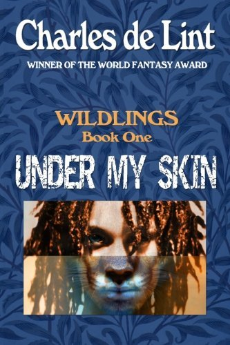 Charles De Lint Under My Skin Wildlings Book 1