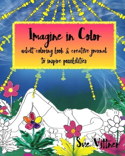 Sue Vittner Imagine In Color An Adult Coloring Book And Creative Journal To In