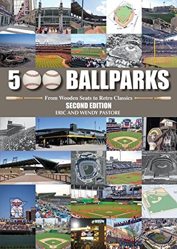 Eric Pastore 500 Ballparks From Wooden Seats To Retro Classics