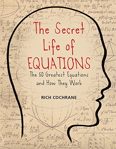 Rich Cochrane The Secret Life Of Equations The 50 Greatest Equations And How They Work