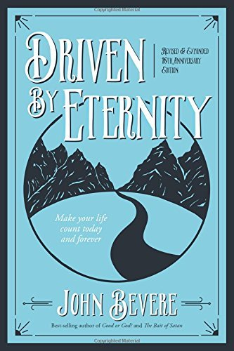 John Bevere Driven By Eternity Make Your Life Count Today & Forever 0010 Edition;anniversay Rev