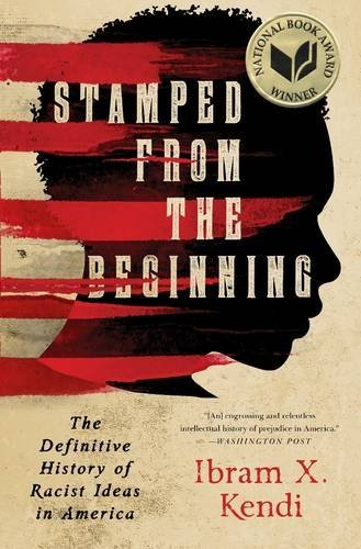 Ibram X. Kendi Stamped From The Beginning The Definitive History Of Racist Ideas In America