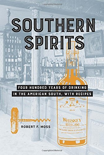 Robert F. Moss Southern Spirits Four Hundred Years Of Drinking In The American So