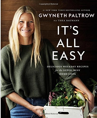 Gwyneth Paltrow It's All Easy Delicious Weekday Recipes For The Super Busy Home