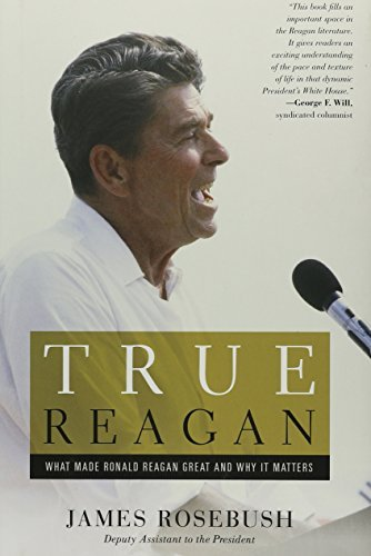 James Rosebush True Reagan What Made Ronald Reagan Great And Why It Matters