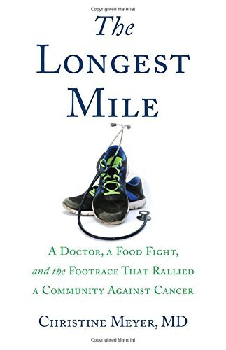 Meyer Christine Md The Longest Mile A Doctor A Food Fight And The Footrace That Ral
