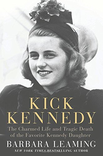 Barbara Leaming Kick Kennedy The Charmed Life And Tragic Death Of The Favorite Kennedy Daughter