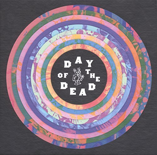 Day Of The Dead A Tribute To The Grateful Dead Day Of The Dead A Tribute To The Grateful Dead