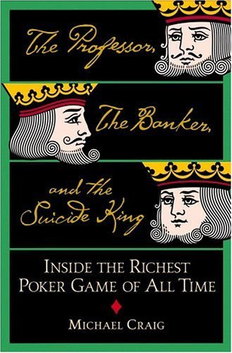 Michael Craig The Professor The Banker & The Suicide King Inside The Richest Poker Game Of All Time