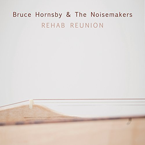 Bruce Hornsby & Noisemakers Rehab Reunion