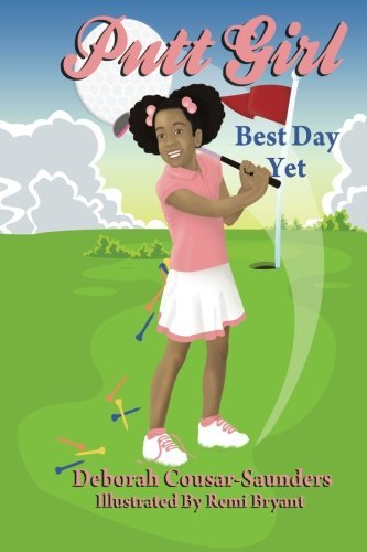 Deborah Cousar Saunders Putt Girl Best Day Yet