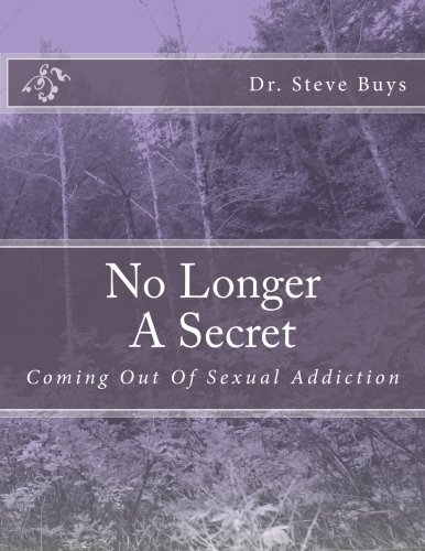 Steve A. Buys No Longer A Secret Coming Out Of Sexual Addiction