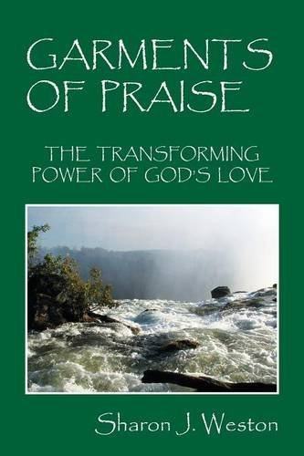 Sharon J. Weston Garments Of Praise The Transforming Power Of God's Love
