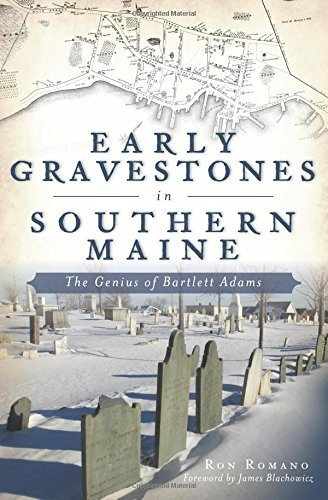 Ron Romano Early Gravestones In Southern Maine The Genius Of Bartlett Adams