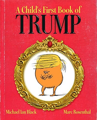 Michael Ian Black A Child's First Book Of Trump