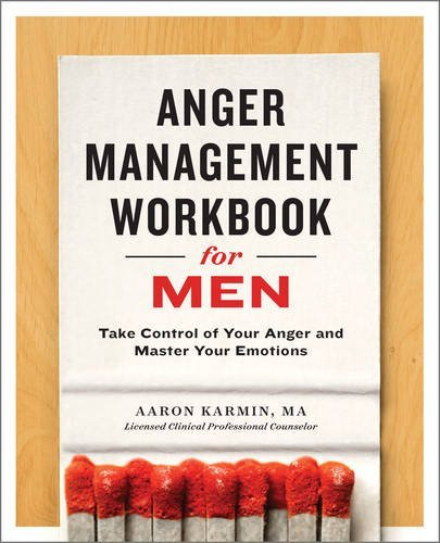 Aaron Karmin Anger Management Workbook For Men Take Control Of Your Anger And Master Your Emotio