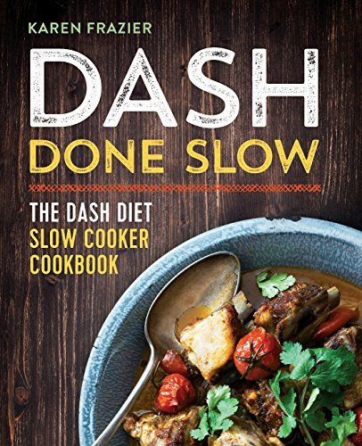 Karen Frazier Dash Done Slow The Dash Diet Slow Cooker Cookbook