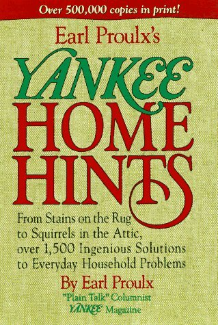 Earl Proulx Earl Proulx's Yankee Home Hints From Stains On The Rug To Squirrels In The Attic Over 1 500 Ingenious Solutions To Everyday Household Problems