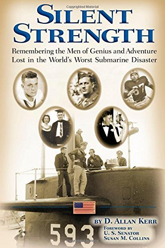 D. Allan Kerr Silent Strength Remembering The Men Of Genius & Adventure Lost In The World's Worst Submarine Disaster