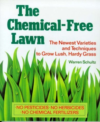 Warren Schultz The Chemical Free Lawn The Newest Varieties & Techniques To Grow Lush Hardy Grass