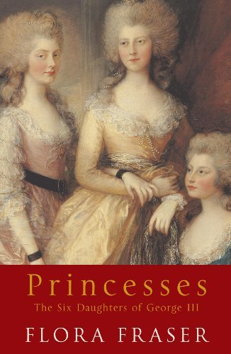 Flora Fraser Princesses The Six Daughters Of George Iii