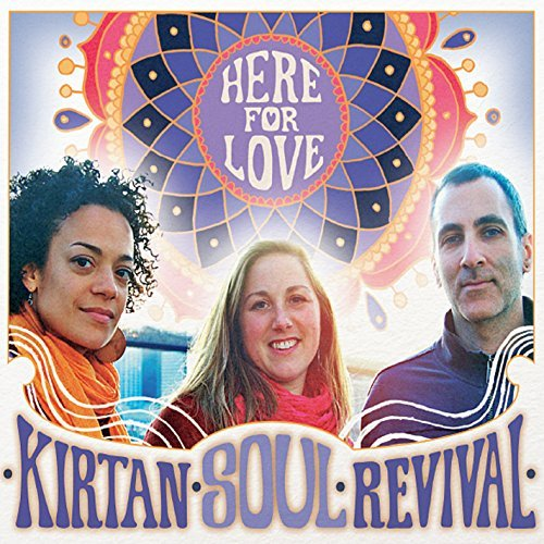 Kirtan Soul Revival Here For Love