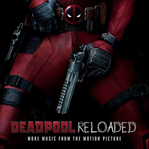 Deadpool Reloaded (more Music From The Motion Picture) Soundtrack Explicit Version