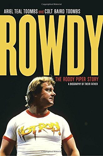 Ariel Teal Toombs Rowdy The Roddy Piper Story