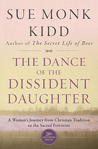 Sue Monk Kidd The Dance Of The Dissident Daughter A Woman's Journey From Christian Tradition To The
