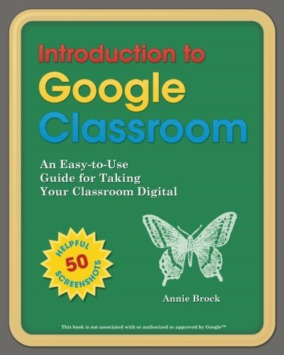Annie Brock Introduction To Google Classroom An Easy To Use Guide To Taking Your Classroom Dig