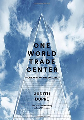Judith Dupre One World Trade Center Biography Of The Building