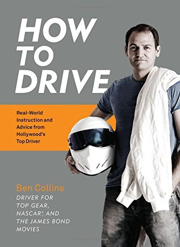 Ben Collins How To Drive Real World Instruction And Advice From Hollywood'